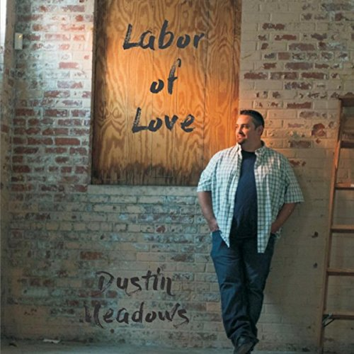 Dustin Meadows - Labor of Love 2018