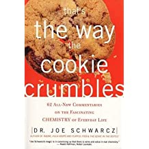 That's the Way the Cookie Crumbles: 62 All-New Commentaries on the Fascinating Chemistry of Everyday Life [Paperback] [2002] (Author) Dr. Joe Schwarcz