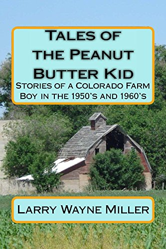 Farms Peanut - Tales of the Peanut Butter Kid: Stories of a Colorado farm boy in the 1950's and 1960's (Adventures of the Peanut Butter Kid)
