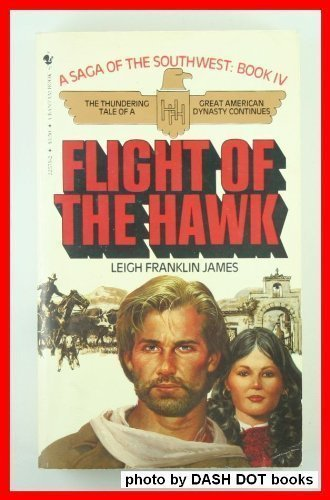 Flight of the Hawk  Saga of the Southwest, Book IV, James, Leigh Franklin