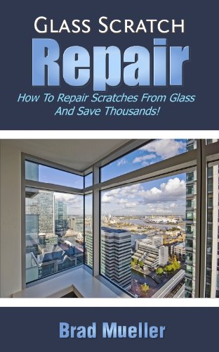 glass-scratch-repair-how-to-repair-scratches-from-glass-save-thousands