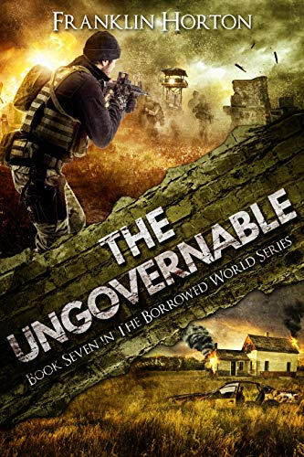 The Ungovernable: Book Seven in The Borrowed World Series by [Horton, Franklin]