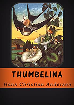 Thumbelina (Illustrated) - Kindle edition by Hans ...