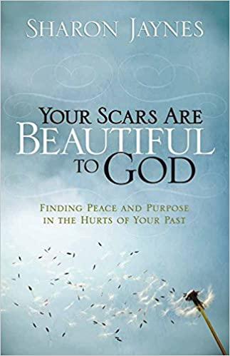 Your Scars Are Beautiful to God: Finding Peace and Purpose in the