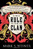 Image of The Rule of the Clan: What an Ancient Form of Social Organization Reveals About the Future of Individual Freedom