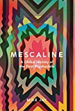"""Mike Jay, """"Mescaline: A Global History of the First Psychedelic"""" (Yale UP, 2019)"""