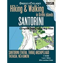 Santorini Greece Cyclades Complete Topographic Map Atlas Hiking & Walking in Greek Islands Santorini (Thera, Thira) Archipelago Therasia, Nea Kameni 1:10000: Travel Guide Trail Maps
