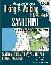 Santorini Greece Cyclades Complete Topographic Map Atlas Hiking & Walking in Greek Islands Santorini (Thera, Thira) Archipelago Therasia, Nea Kameni 1:10000: Travel Guide Trail Maps