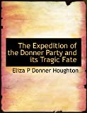 The Expedition of the Donner Party and Its Tragic Fate, Eliza P. Donner Houghton, 1116937344
