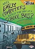 Were Early Computers Really the Size of a School Bus?, Deborah Kops, 0761360980