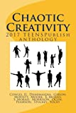 img - for Chaotic Creativity: 2017 TEENS Publish Anthology book / textbook / text book