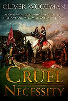 Cruel Necessity: A fast-paced story set during the brutal English civil war by [Woodman, Oliver]