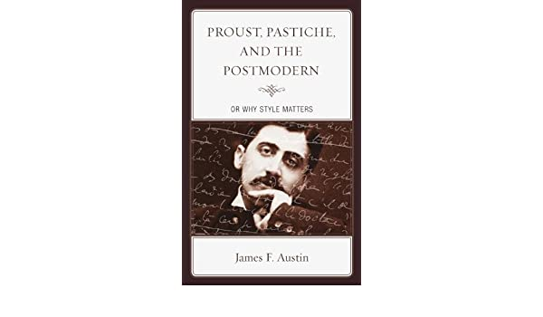 proust pastiche and the postmodern or why style matters austin james f