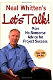 Neal Whitten's Let's Talk! More No-Nonsense Advice for Project Success, Neal Whitten, 156726199X