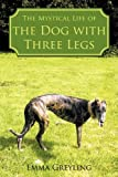 The Mystical Life of the Dog with Three Legs, Emma Greyling, 1452019258