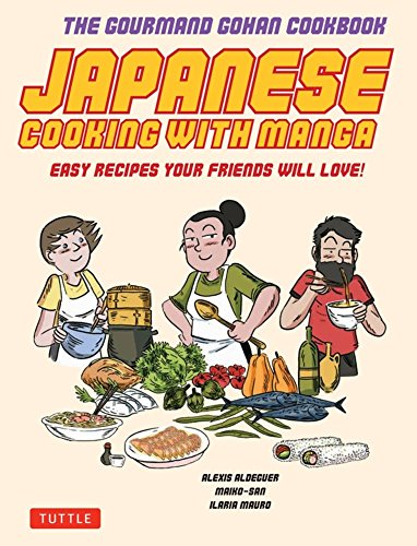 Japanese Cooking with Manga: The Gourmand Gohan Cookbook - 59 Easy Recipes Your Friends will Love! by Alexis Aldeguer, Maiko- San, Ilaria Mauro