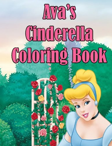 - Ava's Cinderella Coloring Book: High Quality Personalized Coloring Book
