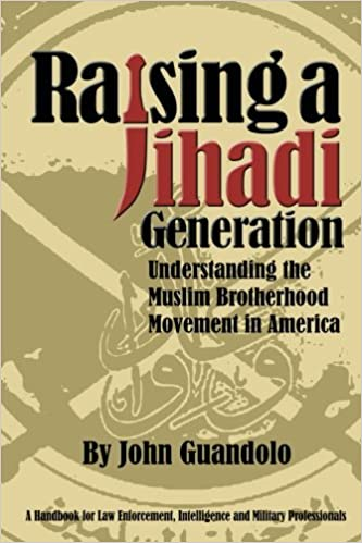 4fb04398 Raising a Jihadi Generation: Understanding the Muslim Brotherhood Movement  in America: John Guandolo: 9780988724501: Amazon.com: Books