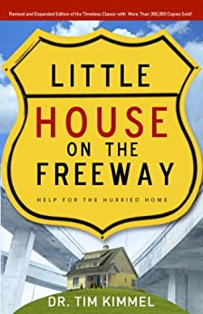 Little House on the Freeway: Help for the Hurried Home by [Kimmel, Tim]