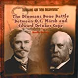 The Dinosaur Bone Battle Between O. C. Marsh and Edward Drinker Cope, Brooke Hartzog, 0823953270
