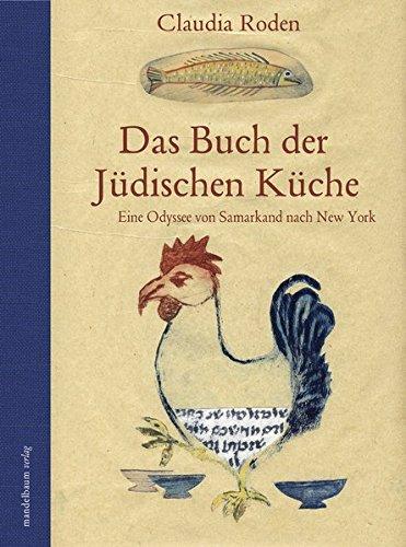 Das Buch der Jüdischen Küche: Eine Odyssee von Samarkand nach New York