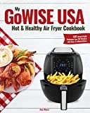 My GoWISE USA Hot & Healthy Air Fryer Cookbook: 100 Surprisingly Delicious Low-Oil Recipes with How-To Illustrations
