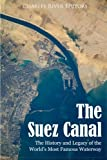 The Suez Canal: The History and Legacy of the