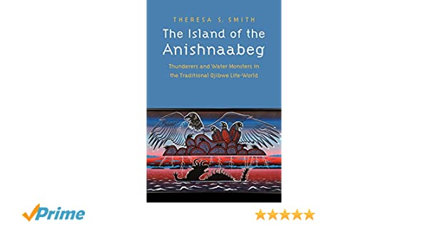 The Island Of The Anishnaabeg Thunderers And Water Monsters In The