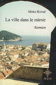 La ville dans le miroir par Mirko Kovac