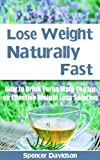 LOSE WEIGHT: Lose Weight Naturally Fast:How to Drink Yerba Mate Tea for an Effective Weight Loss Solution (Lose Weight, Lose Weight Fast, Weight loss motivation, ... books, Weight loss tips, weight loss tea)