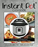 The Complete How-To Instant Pot Cookbook: 115 Deliciously Easy and Healthy Pressure Cooker Recipes for Busy Families and Beginner Potheads