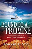 Bound to a Promise: A True Story of Love, Murder and Redemption