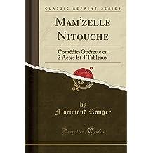 Mam'zelle Nitouche: Comédie-Opérette En 3 Actes Et 4 Tableaux (Classic Reprint)