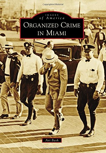 Organized Crime in Miami (Images of America) pdf