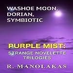 Washoe Moon, Dorian, Symbiotic: Purple Mist: Strange Novelette Trilogies, Volume 1 | R. Manolakas