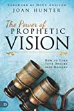 : The Power of Prophetic Vision: How to Turn Your Dreams into Destiny