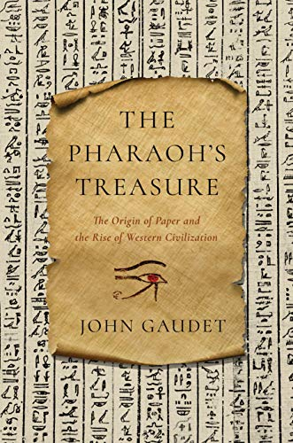 Book: The Pharaoh's Treasure - The Origin of Paper and the Rise of Western Civilization by John Gaudet