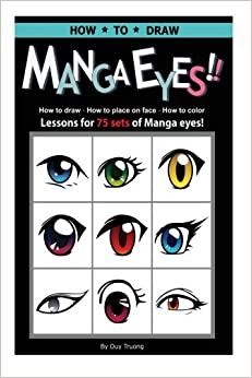 How to draw Manga eyes!! How to Draw- How to Place on Face-How to Color Lessons for 75 Sets of Manga Eyes!.: A Step by Step Instruction Guide