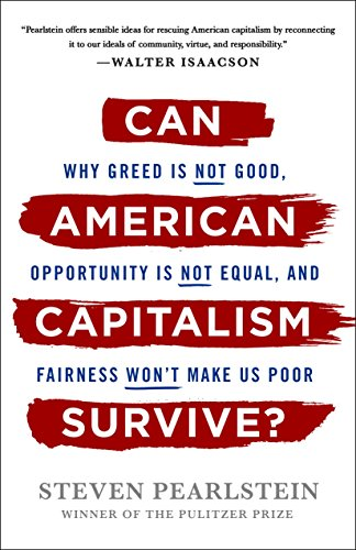 (Can American Capitalism Survive?: Why Greed Is Not Good, Opportunity Is Not Equal, and Fairness Won't Make Us Poor)