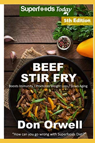 Beef Stir Fry: Over 65 Quick & Easy Gluten Free Low Cholesterol Whole Foods Recipes full of Antioxidants & Phytochemicals by Don Orwell