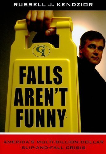 By Russell J. Kendzior: Falls Aren't Funny: America's Multi-Billion Dollar Slip-and-Fall Crisis Second (2nd) Edition PDF