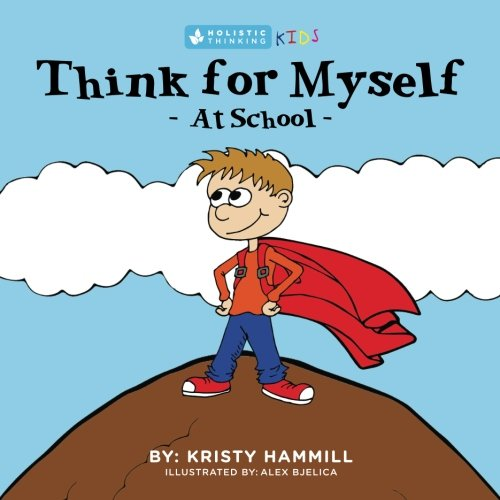 Think For Myself At School: Holistic Thinking Kids (Volume 2)