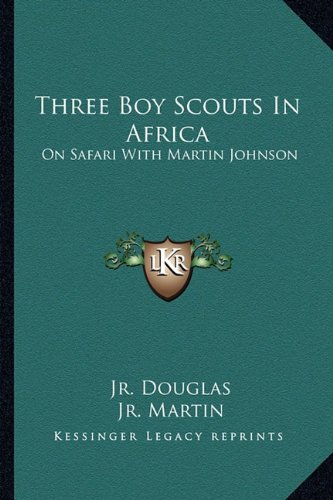Three Boy Scouts In Africa: On Safari With Martin Johnson