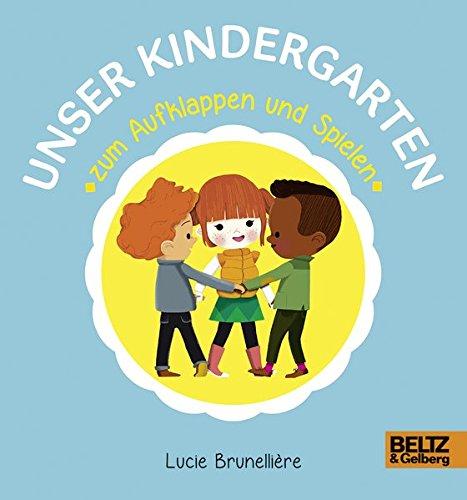 Unser Kindergarten zum Aufklappen und Spielen Pappbilderbuch – 13. Juli 2015 Lucie Brunellière Beltz & Gelberg 3407820852 empfohlenes Alter: ab 3 Jahre