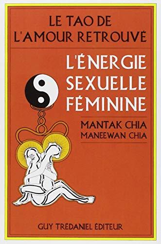Le tao de l'amour retrouvé : L'énergie sexuelle féminine by Mantak Chia, Maneewan Chia