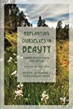 Replanting Ourselves in Beauty: Toward an Ecological Civilization (Toward Ecological Civilization) (Volume 6)