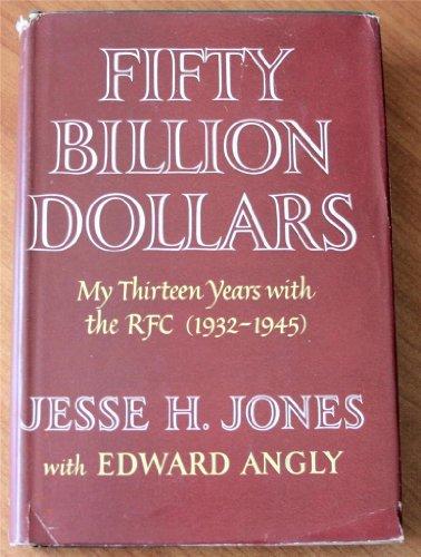 Fifty Billion Dollars by Jesse H. Jones and Edward Angly