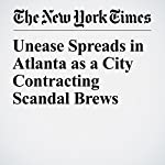 Unease Spreads in Atlanta as a City Contracting Scandal Brews | Richard Fausset