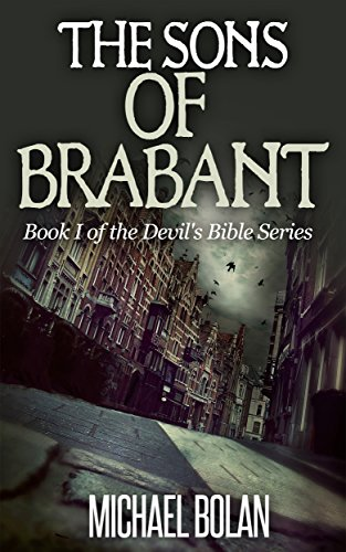 Book: The Sons of Brabant - Book I of The Devil's Bible Series by Michael Bolan