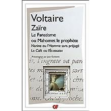 Zaïre - Le Fanatisme ou Mahomet le prophète - Nanine ou L'Homme sans préjugés - Le Café ou L'Écossaise (Garnier Flammarion / Littérature française t. 1184) (French Edition)